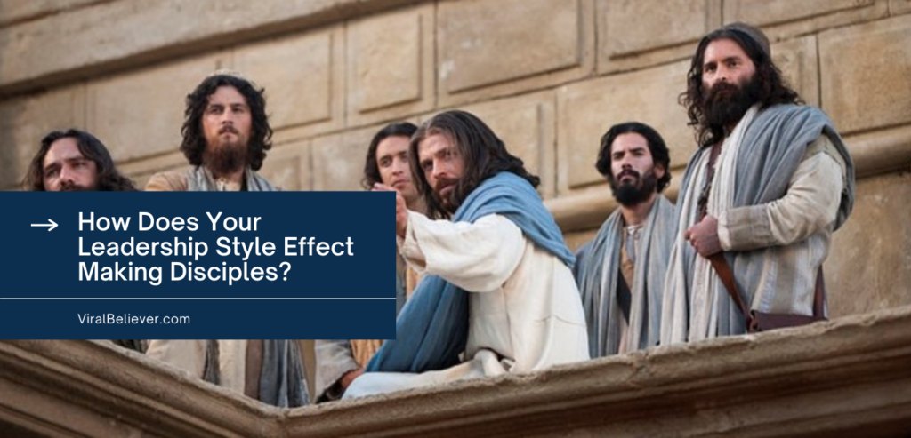 How Does Your Leadership Style Effect Making Disciples?