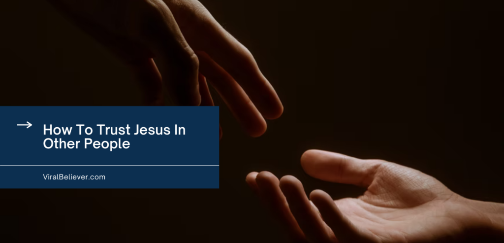 How To Trust Jesus In Other People