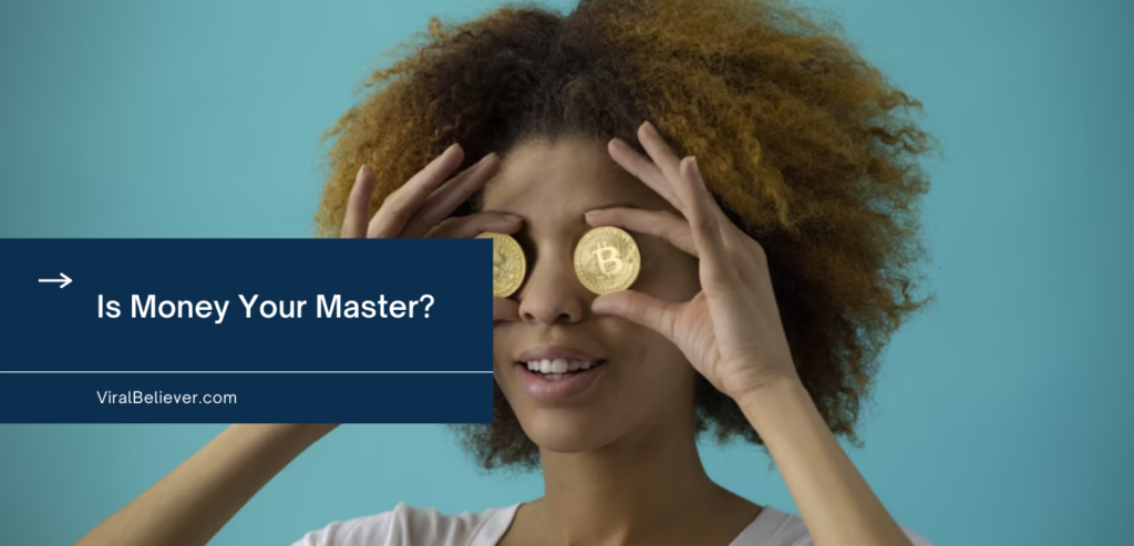 Is Money Your Master?
