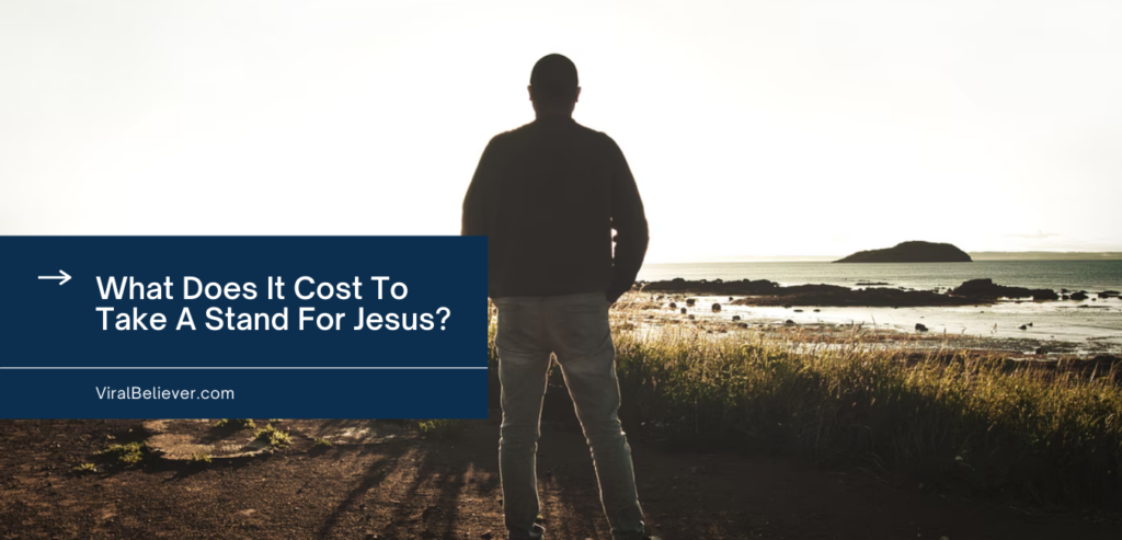 what does it cost to take a stand for jesus