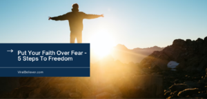 put your faith over fear 5 steps to freedom